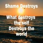 Shame Destroys